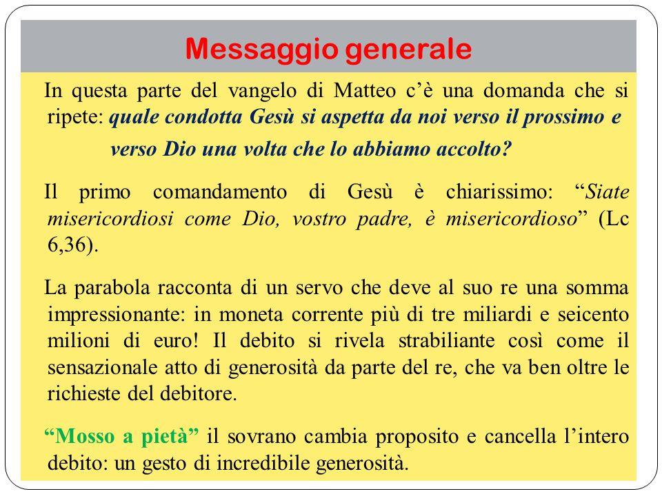 Messaggio generale In questa parte del vangelo di Matteo cè una domanda che si ripete: quale condotta Gesù si aspetta da noi verso il prossimo e verso