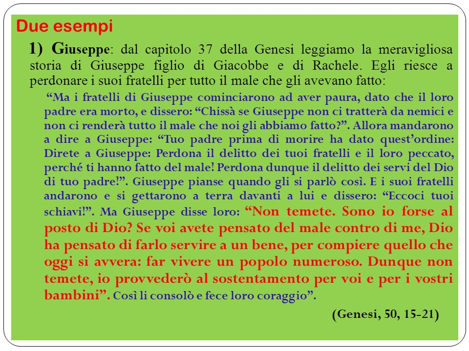 Due esempi 1) G iuseppe: dal capitolo 37 della Genesi leggiamo la meravigliosa storia di Giuseppe figlio di Giacobbe e di Rachele. Egli riesce a perdo