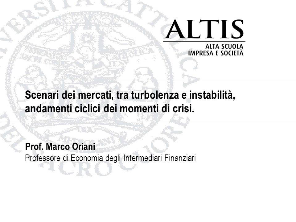 Scenari dei mercati, tra turbolenza e instabilità, andamenti ciclici dei momenti di crisi. Prof. Marco Oriani Professore di Economia degli Intermediar
