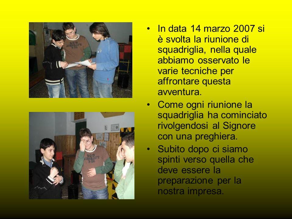 In data 14 marzo 2007 si è svolta la riunione di squadriglia, nella quale abbiamo osservato le varie tecniche per affrontare questa avventura.