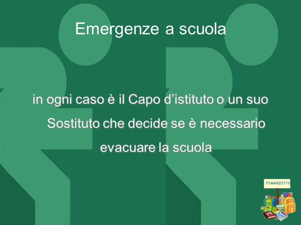 in ogni caso è il Capo distituto o un suo Sostituto che decide se è necessario evacuare la scuola Emergenze a scuola