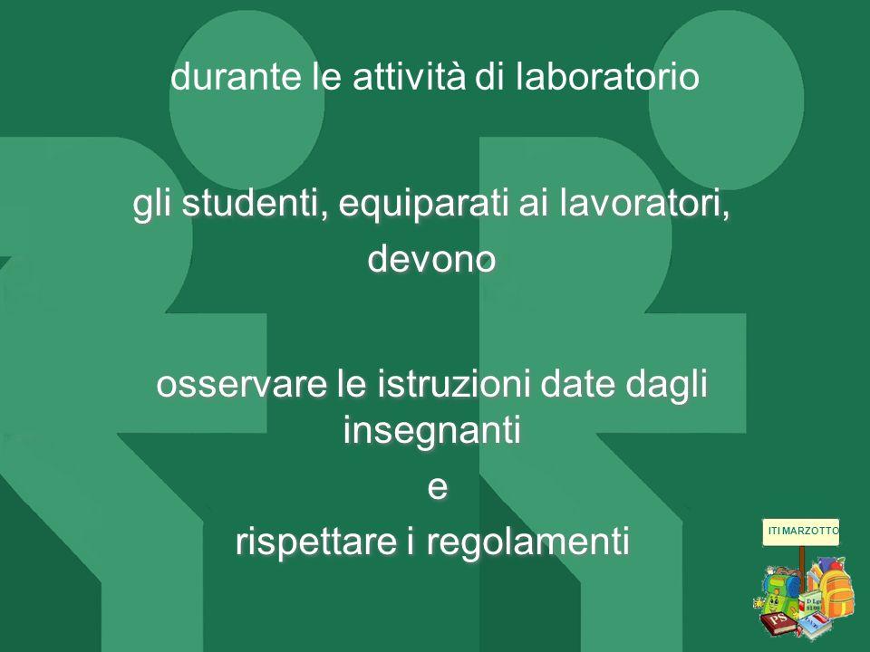 ITI MARZOTTO gli studenti, equiparati ai lavoratori, devono osservare le istruzioni date dagli insegnanti e rispettare i regolamenti durante le attivi