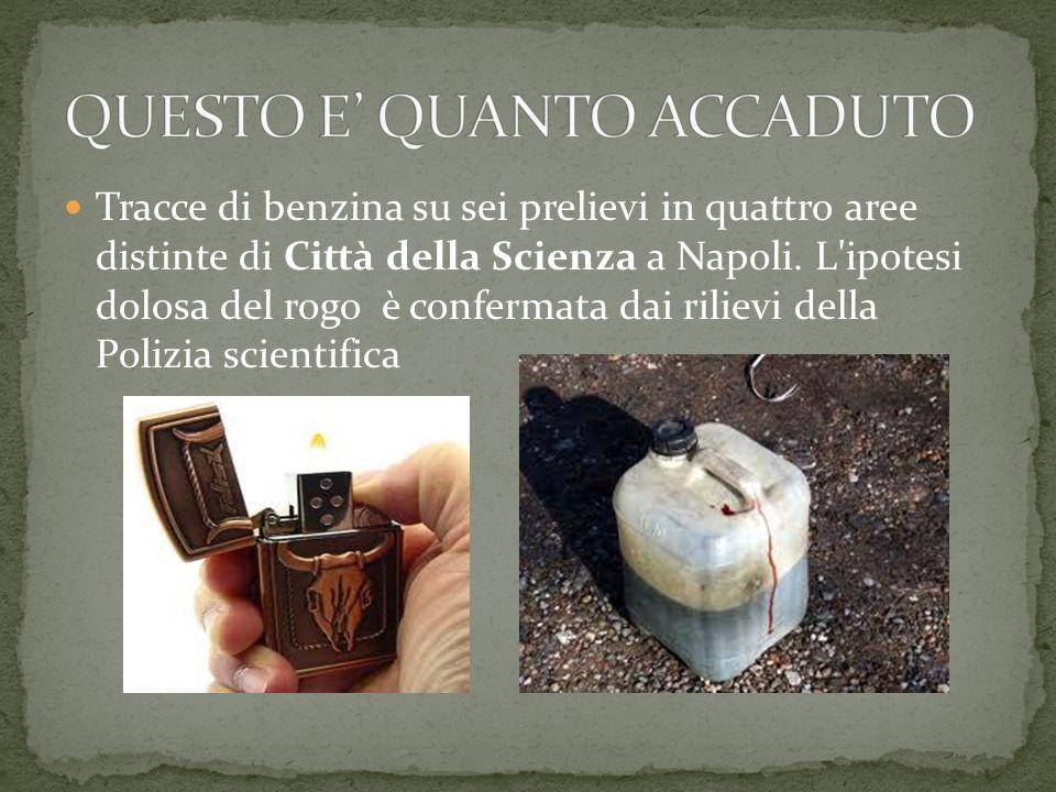 Tracce di benzina su sei prelievi in quattro aree distinte di Città della Scienza a Napoli.