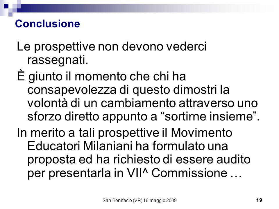 San Bonifacio (VR) 16 maggio 200919 Conclusione Le prospettive non devono vederci rassegnati.