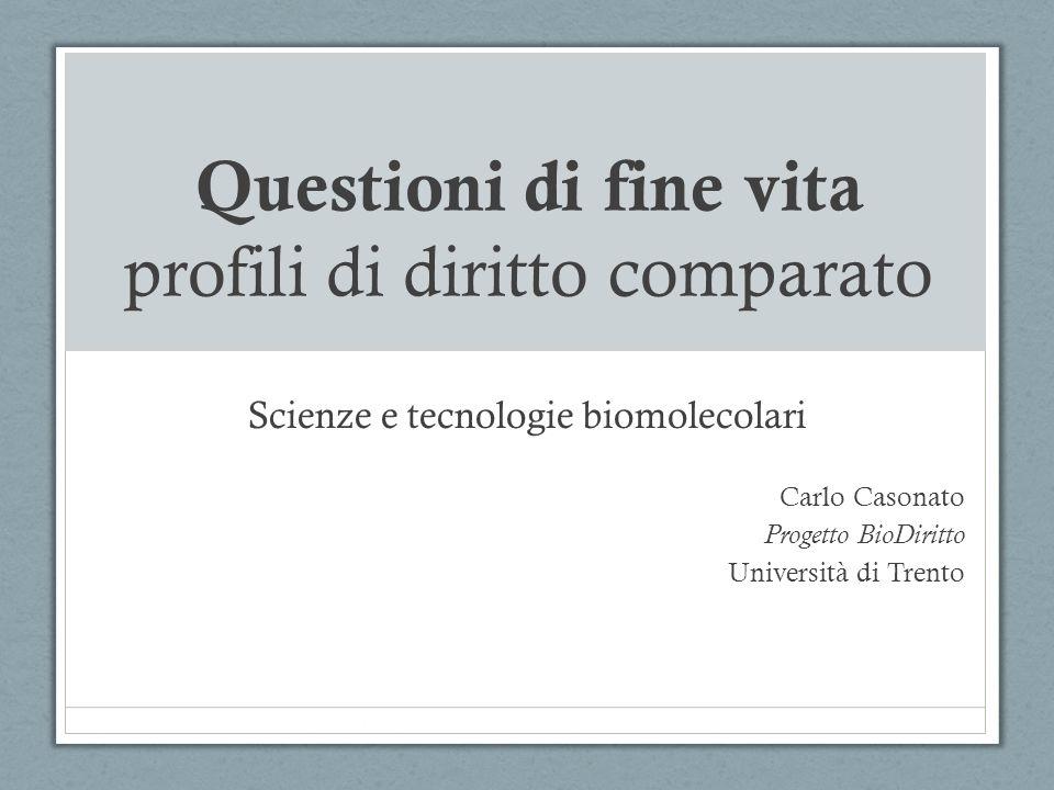 Questioni di fine vita profili di diritto comparato Scienze e tecnologie biomolecolari Carlo Casonato Progetto BioDiritto Università di Trento