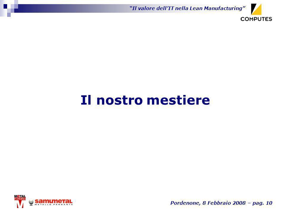 Il valore dellIT nella Lean Manufacturing Pordenone, 8 Febbraio 2008 – pag. 10 Il nostro mestiere