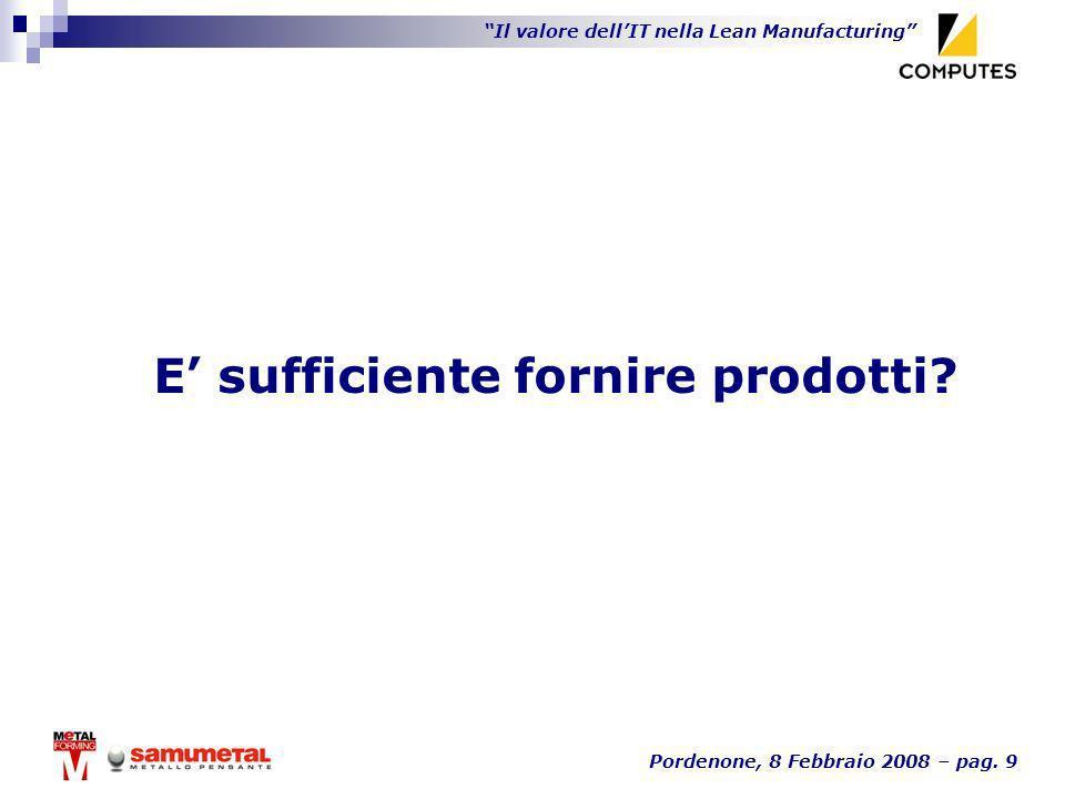 Il valore dellIT nella Lean Manufacturing Pordenone, 8 Febbraio 2008 – pag. 9 E sufficiente fornire prodotti?