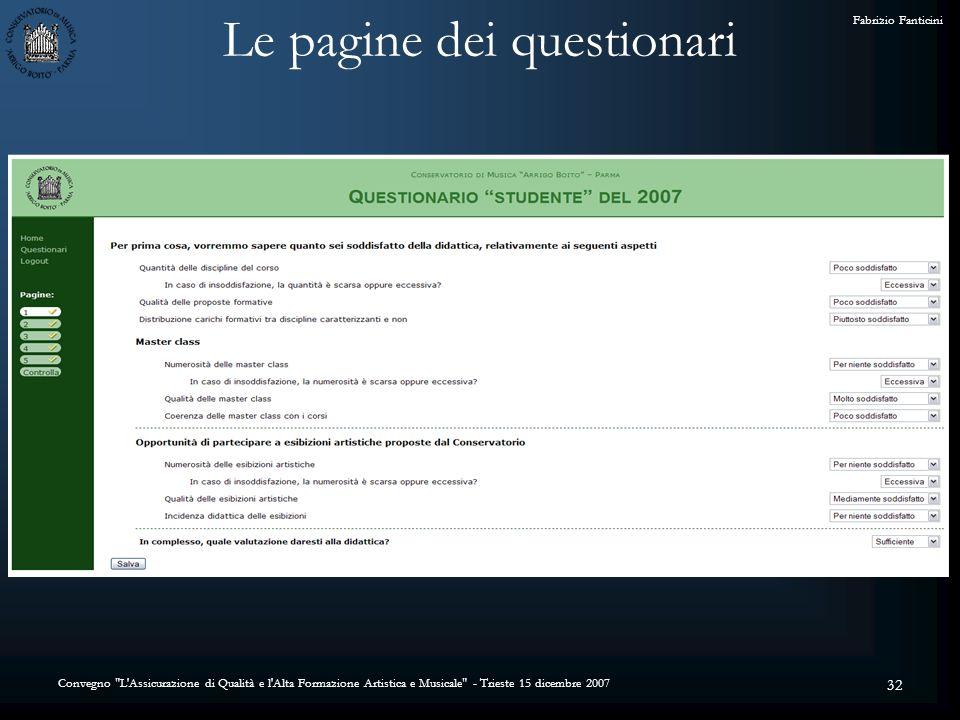 Convegno L Assicurazione di Qualità e l Alta Formazione Artistica e Musicale - Trieste 15 dicembre 2007 Fabrizio Fanticini 32 Le pagine dei questionari