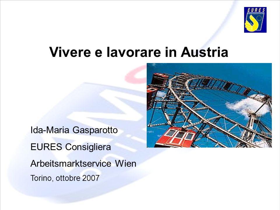 Vivere e lavorare in Austria Ida-Maria Gasparotto EURES Consigliera Arbeitsmarktservice Wien Torino, ottobre 2007