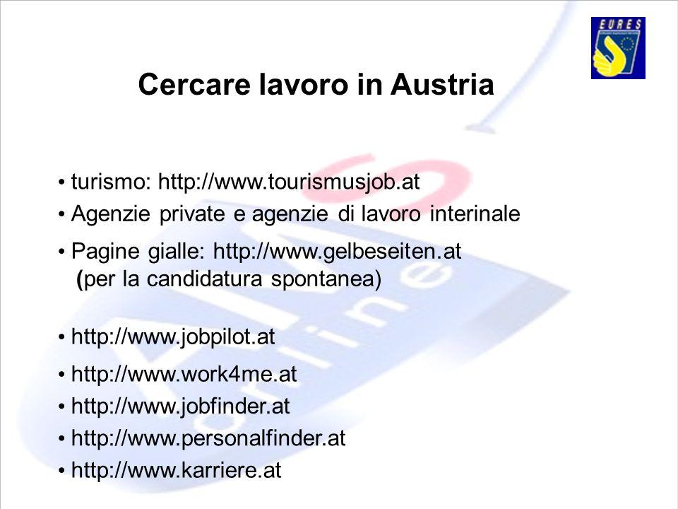 Cercare lavoro in Austria Agenzie private e agenzie di lavoro interinale Pagine gialle: http://www.gelbeseiten.at (per la candidatura spontanea) http: