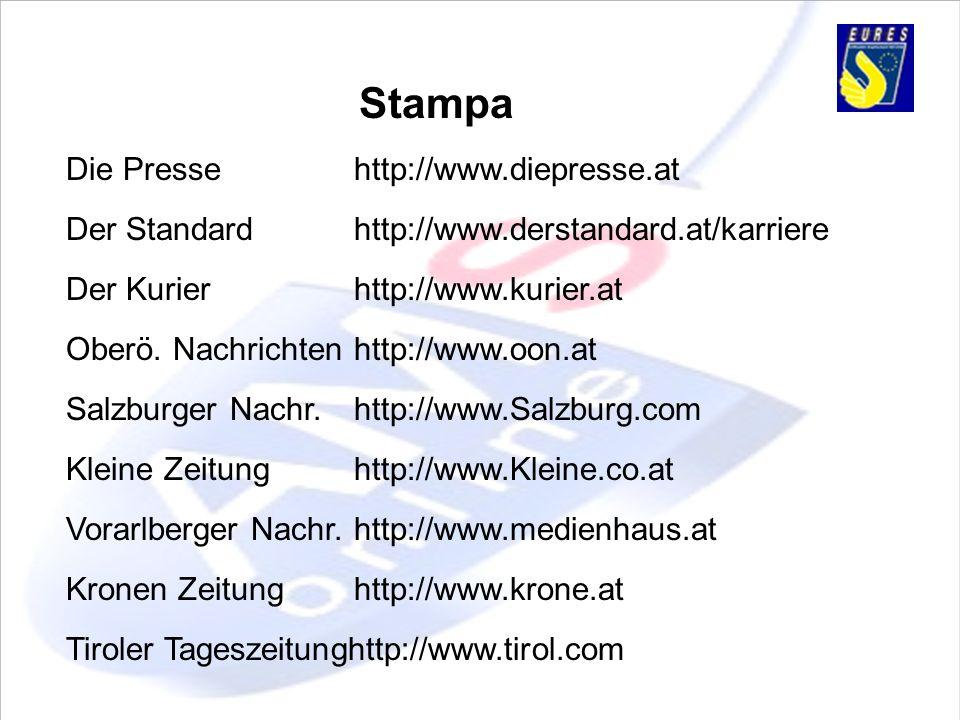 Stampa Die Pressehttp://www.diepresse.at Der Standardhttp://www.derstandard.at/karriere Der Kurierhttp://www.kurier.at Oberö. Nachrichtenhttp://www.oo