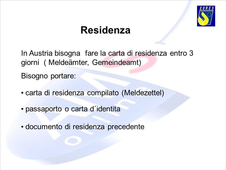 Soggiorno in Austria Anche cittadini della Comunità Europea hanno bisogno di una carta di soggiorno (Anmeldebescheinigung) entro 3 mesi.