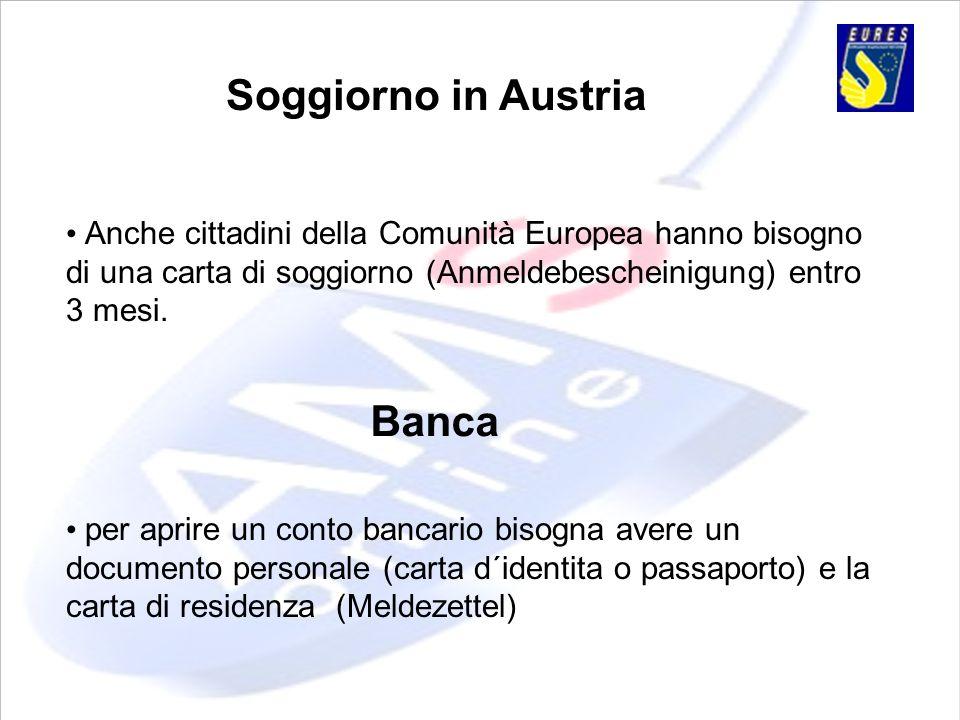 Soggiorno in Austria Anche cittadini della Comunità Europea hanno bisogno di una carta di soggiorno (Anmeldebescheinigung) entro 3 mesi. per aprire un