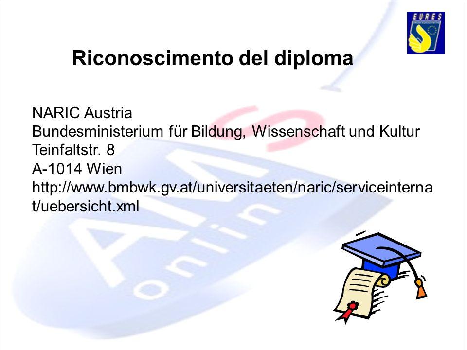 Riconoscimento del diploma NARIC Austria Bundesministerium für Bildung, Wissenschaft und Kultur Teinfaltstr. 8 A-1014 Wien http://www.bmbwk.gv.at/univ