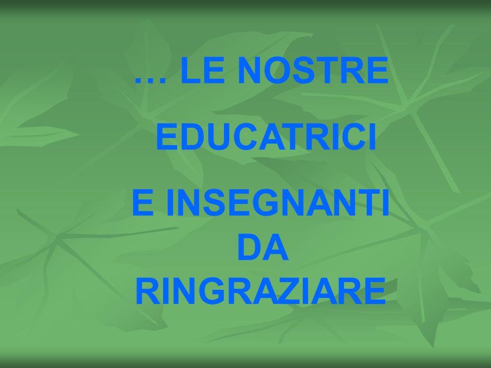 … LE NOSTRE EDUCATRICI E INSEGNANTI DA RINGRAZIARE