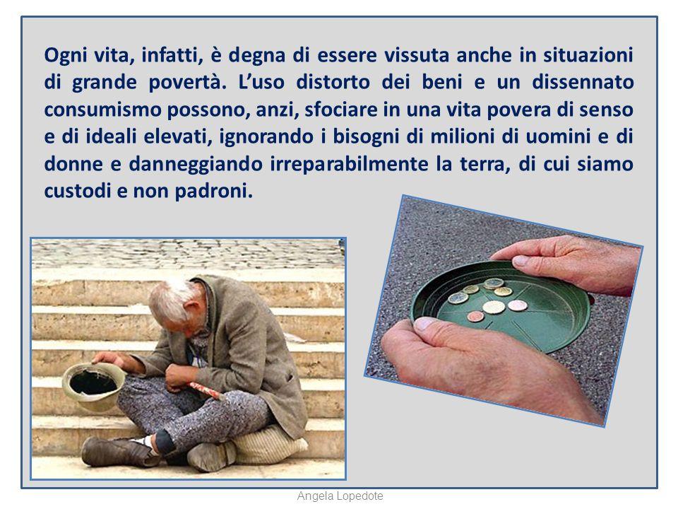 Ogni vita, infatti, è degna di essere vissuta anche in situazioni di grande povertà.