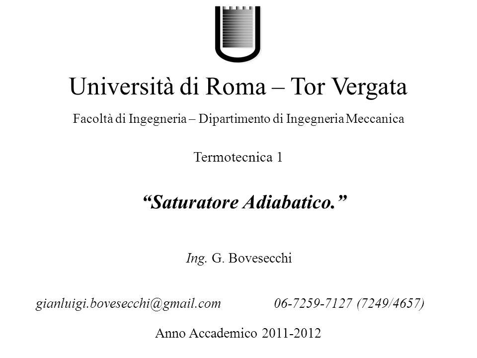 .Saturatore Adiabatico. Università di Roma – Tor Vergata Facoltà di Ingegneria – Dipartimento di Ingegneria Meccanica Anno Accademico 2011-2012 Ing. G
