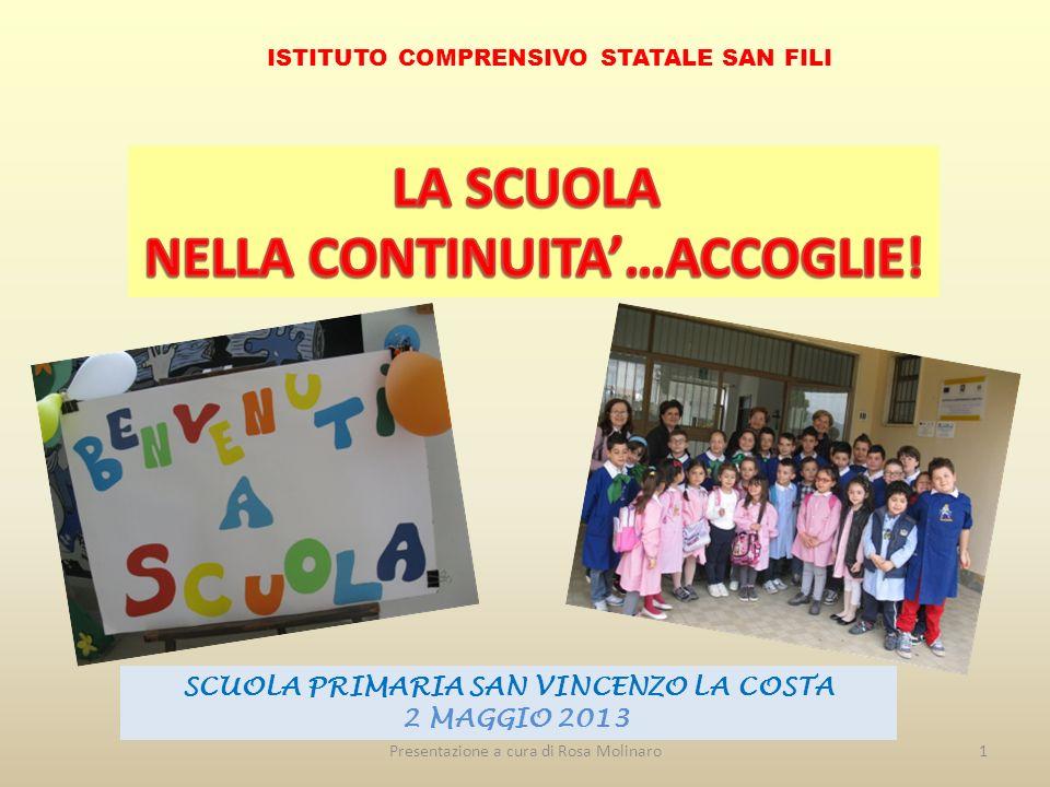 ISTITUTO COMPRENSIVO STATALE SAN FILI SCUOLA PRIMARIA SAN VINCENZO LA COSTA 2 MAGGIO 2013 1Presentazione a cura di Rosa Molinaro