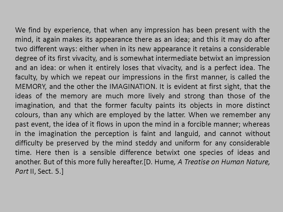 Un problema che mostra la debolezza della soluzione humeana: vivacità e nitidezza sono caratteri che appartengono in misura variabile anche alla percezione, ma una percezione vaga e confusa non è un ricordo o una finzione immaginativa.