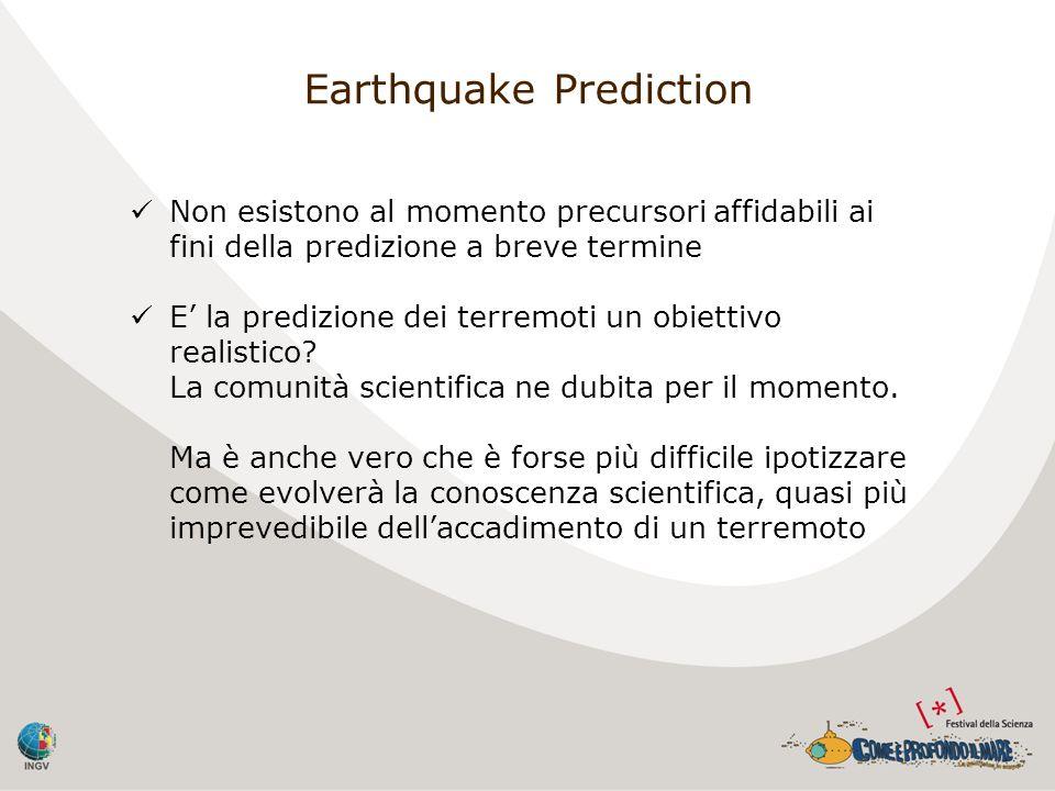 Non esistono al momento precursori affidabili ai fini della predizione a breve termine E la predizione dei terremoti un obiettivo realistico? La comun