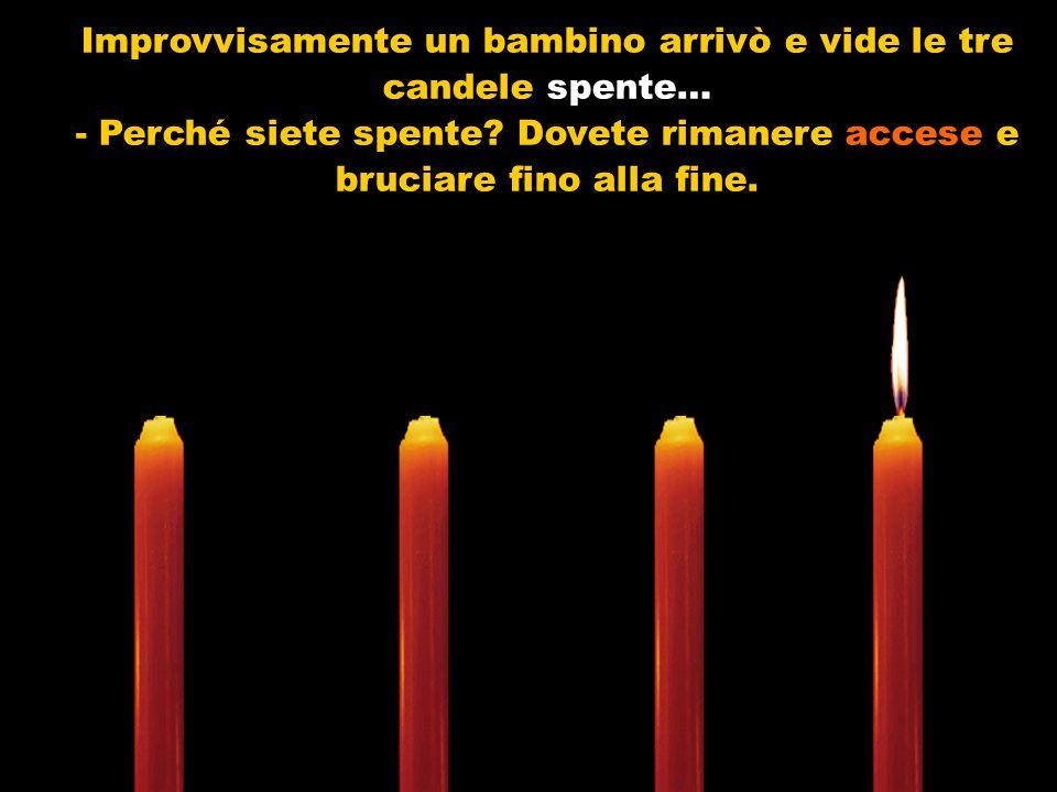 Molto triste e a voce bassa, la terza candela candela si manifestò: - Sono l Amore! Amore! Non ho più la forza per rimanere accesa. Le persone mi lasc