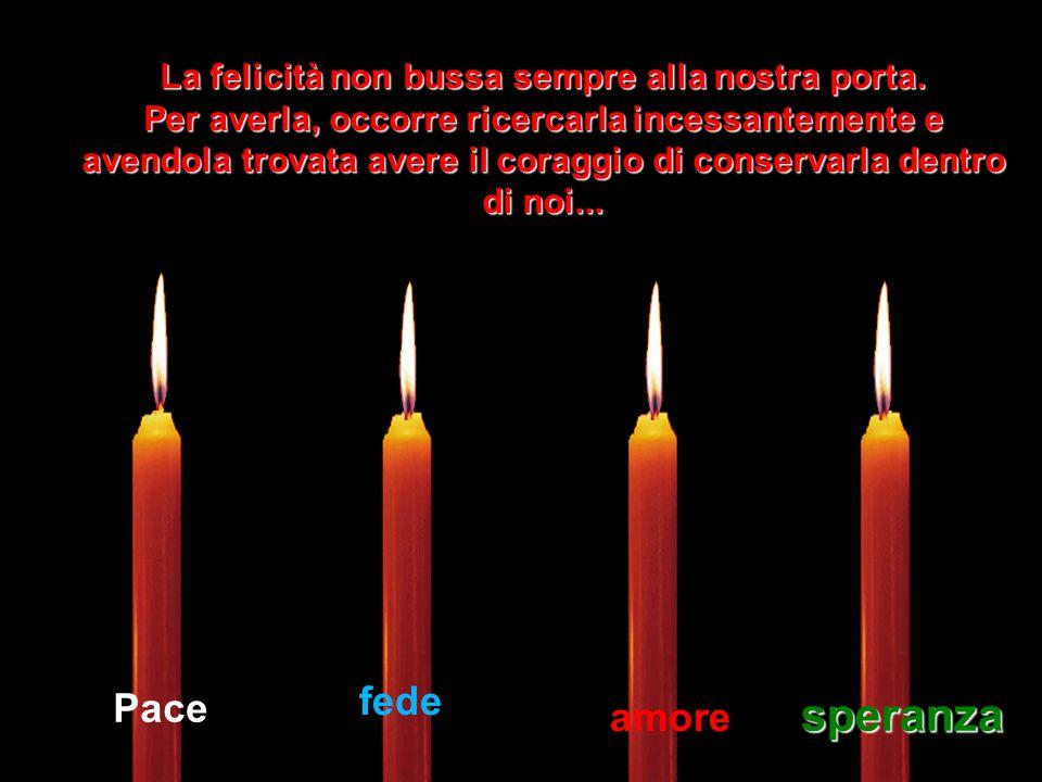 Che la candela della Speranza Speranza non si spenga mai in te. E la nostra luce nel buio del tunnel. Il cammino della felicità, deve prima di tutto e