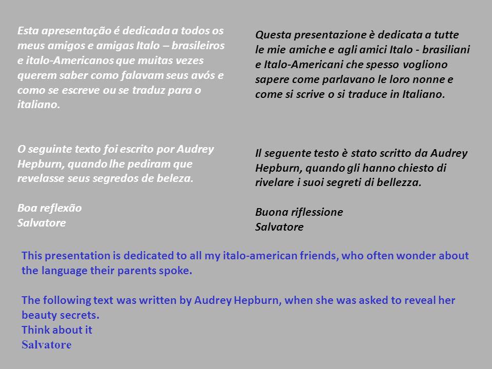 Esta apresentação é dedicada a todos os meus amigos e amigas Italo – brasileiros e italo-Americanos que muitas vezes querem saber como falavam seus avós e como se escreve ou se traduz para o italiano.