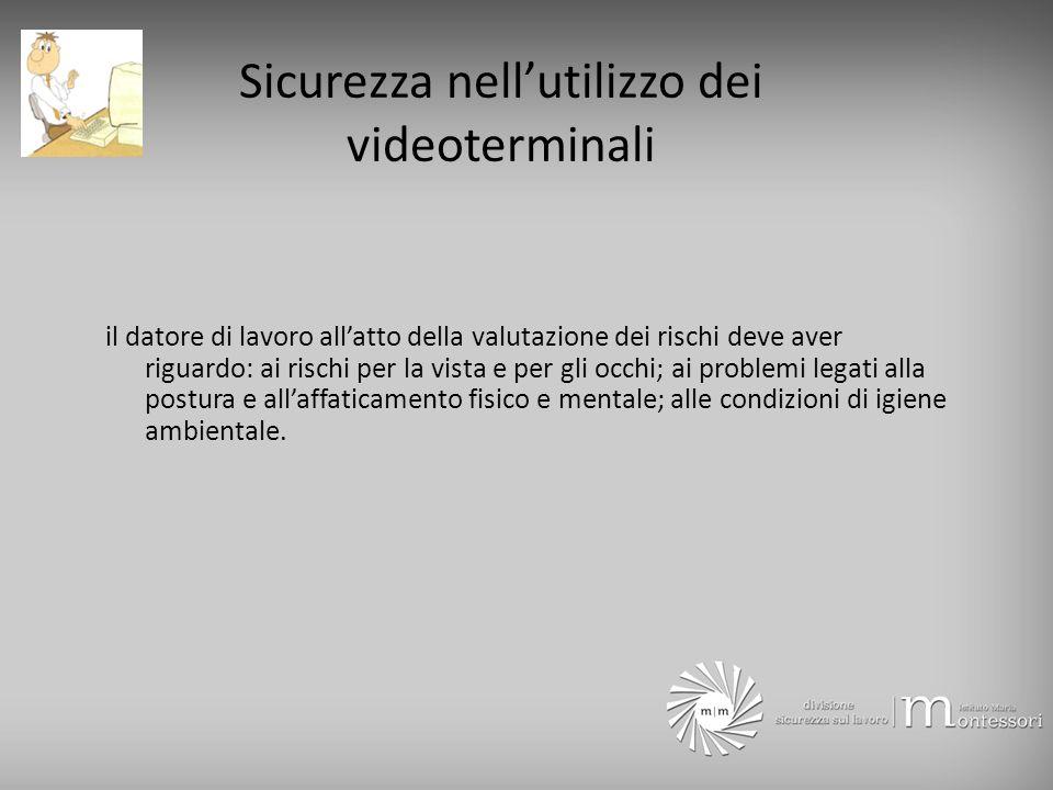 Sicurezza nellutilizzo dei videoterminali il datore di lavoro allatto della valutazione dei rischi deve aver riguardo: ai rischi per la vista e per gl