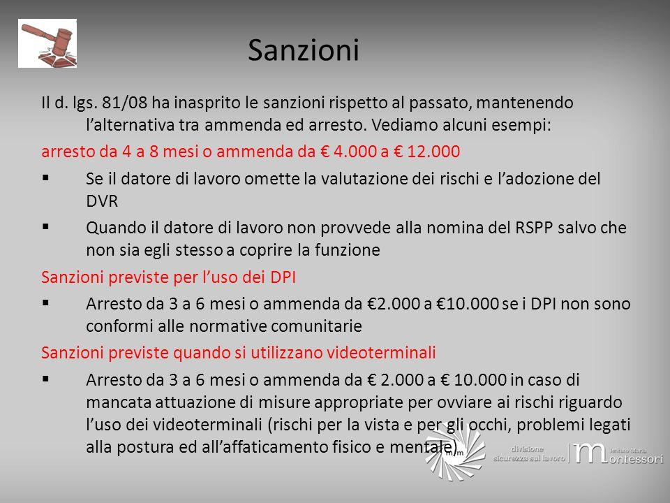 Sanzioni Il d. lgs. 81/08 ha inasprito le sanzioni rispetto al passato, mantenendo lalternativa tra ammenda ed arresto. Vediamo alcuni esempi: arresto