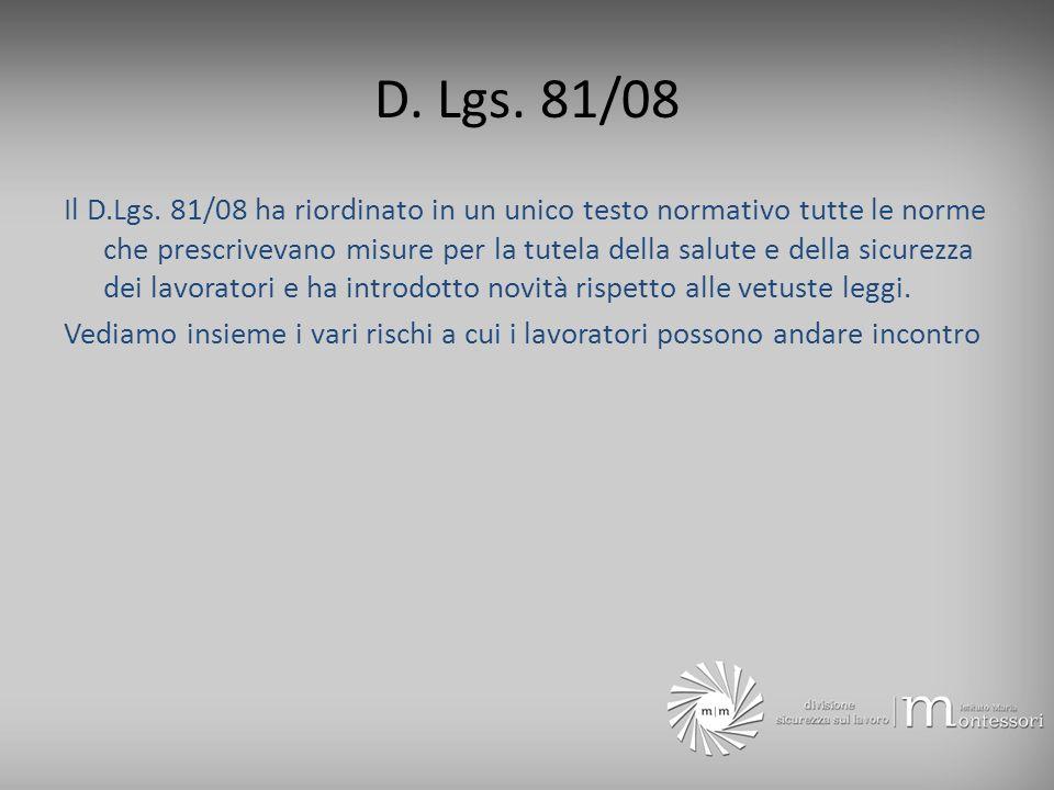 D. Lgs. 81/08 Il D.Lgs. 81/08 ha riordinato in un unico testo normativo tutte le norme che prescrivevano misure per la tutela della salute e della sic