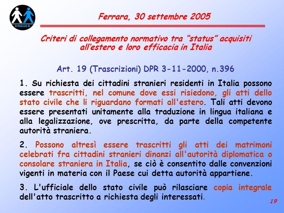 19 Ferrara, 30 settembre 2005 Criteri di collegamento normativo tra status acquisiti allestero e loro efficacia in Italia Art.