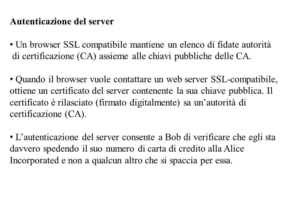 Autenticazione del server Un browser SSL compatibile mantiene un elenco di fidate autorità di certificazione (CA) assieme alle chiavi pubbliche delle