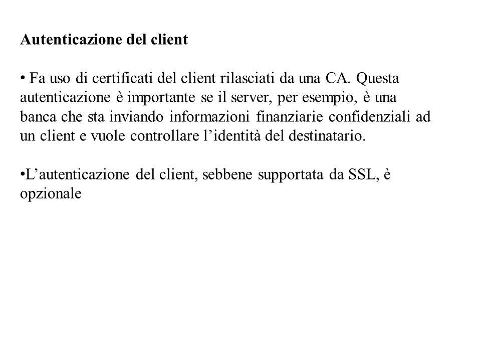 Autenticazione del client Fa uso di certificati del client rilasciati da una CA. Questa autenticazione è importante se il server, per esempio, è una b