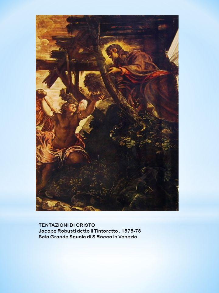 TENTAZIONI DI CRISTO Jacopo Robusti detto il Tintoretto, 1575-78 Sala Grande Scuola di S Rocco in Venezia