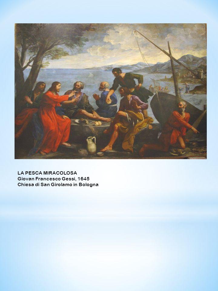 LA PESCA MIRACOLOSA Giovan Francesco Gessi, 1645 Chiesa di San Girolamo in Bologna