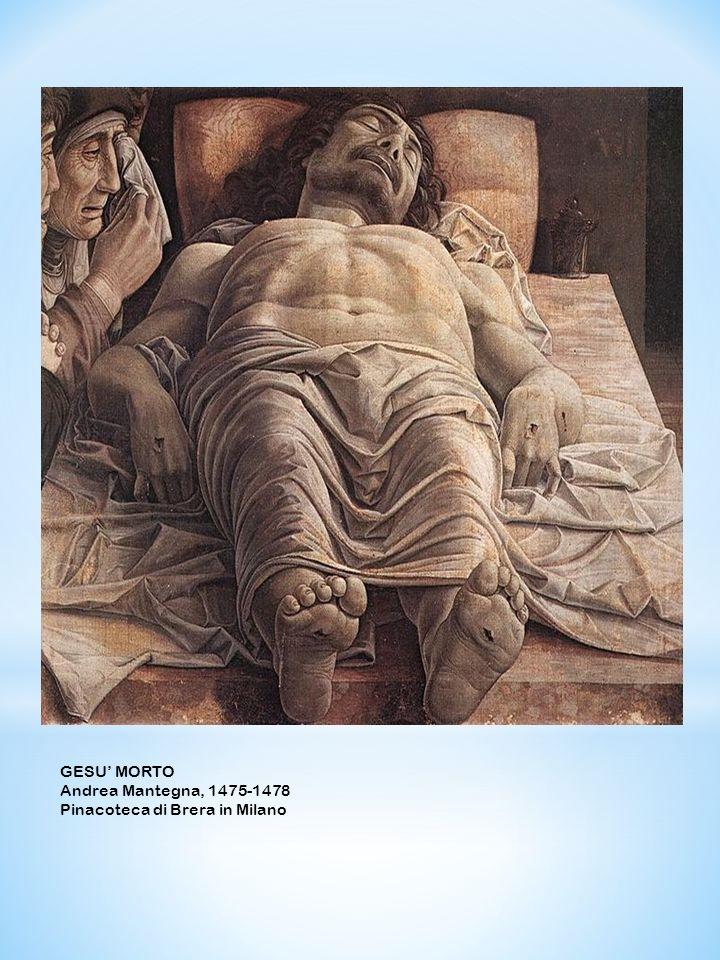 GESU MORTO Andrea Mantegna, 1475-1478 Pinacoteca di Brera in Milano