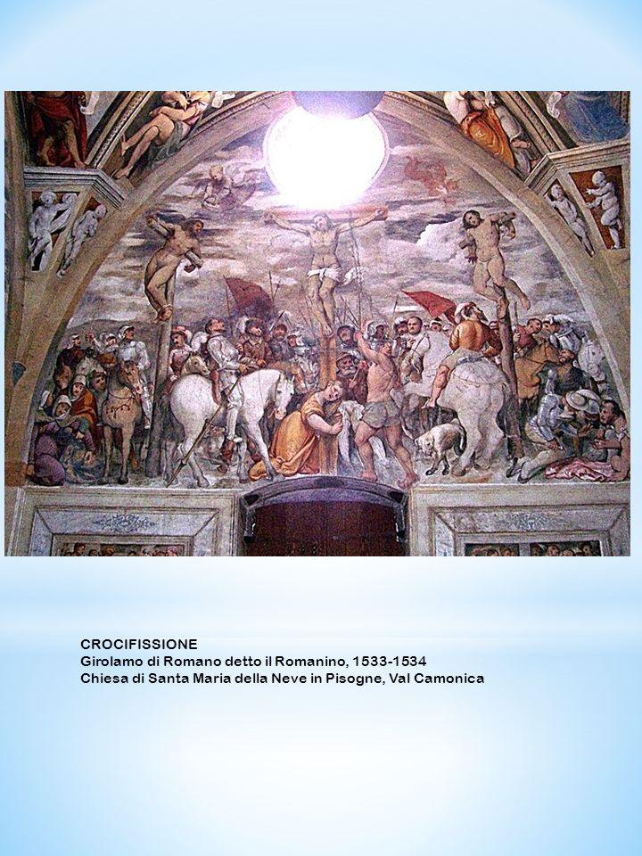 CROCIFISSIONE Girolamo di Romano detto il Romanino, 1533-1534 Chiesa di Santa Maria della Neve in Pisogne, Val Camonica