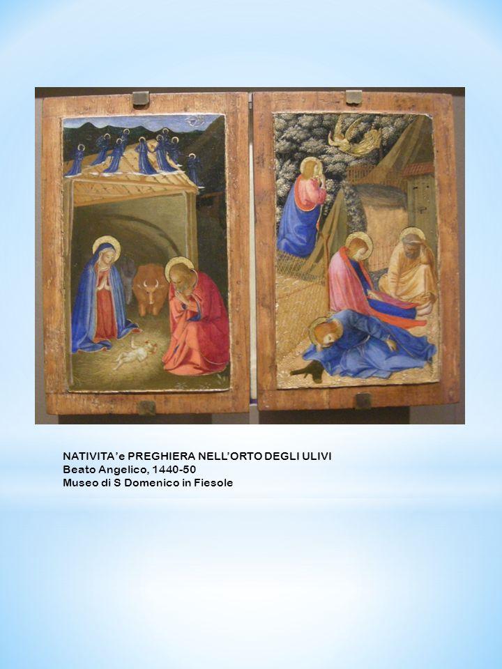 NATIVITAe PREGHIERA NELLORTO DEGLI ULIVI Beato Angelico, 1440-50 Museo di S Domenico in Fiesole