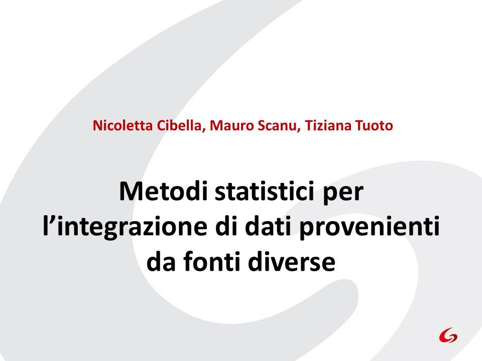Metodi statistici per lintegrazione di dati provenienti da fonti diverse Nicoletta Cibella, Mauro Scanu, Tiziana Tuoto