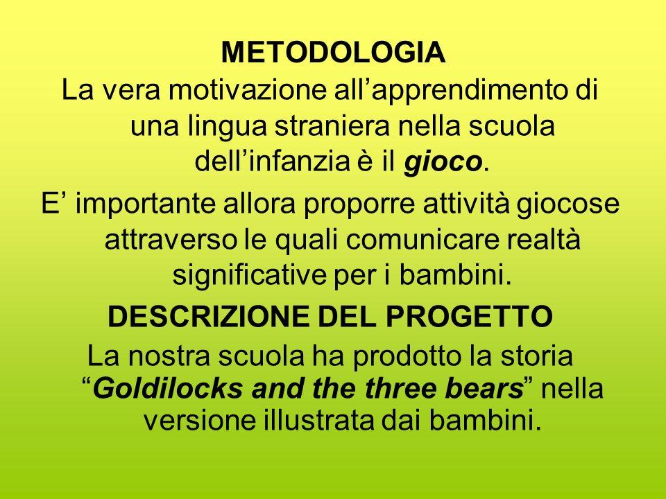 METODOLOGIA La vera motivazione allapprendimento di una lingua straniera nella scuola dellinfanzia è il gioco.