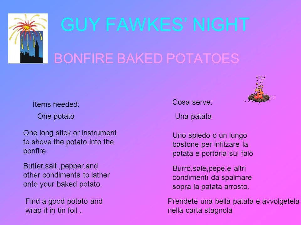 GUY FAWKES NIGHT BONFIRE BAKED POTATOES Items needed: Cosa serve: One potatoUna patata One long stick or instrument to shove the potato into the bonfi