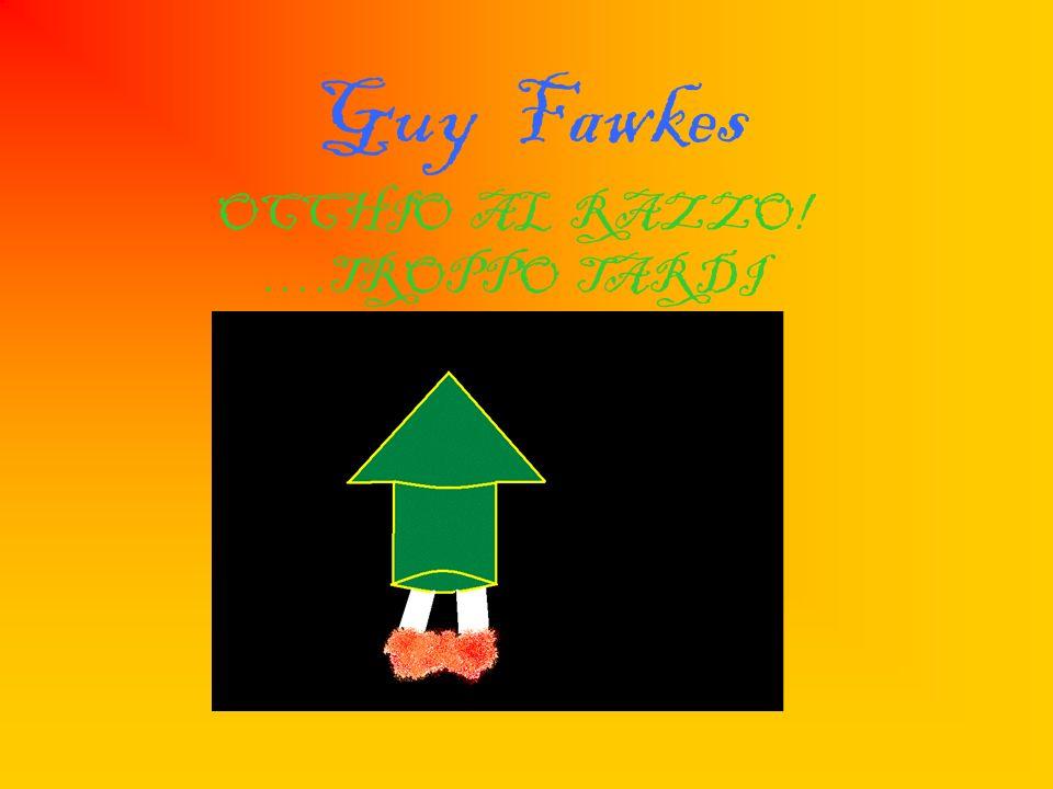 Guy Fawkes OCCHIO AL RAZZO! ….TROPPO TARDI