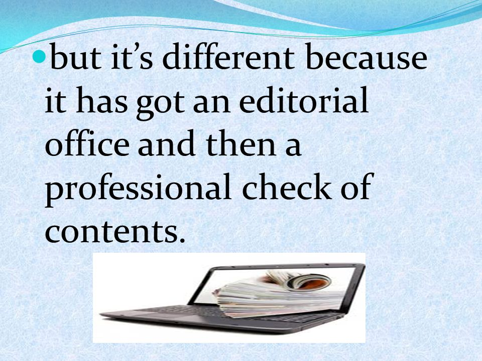 but its different because it has got an editorial office and then a professional check of contents.
