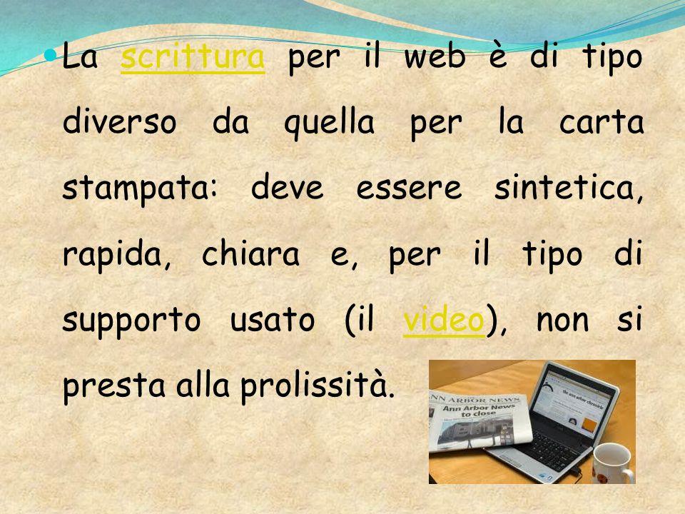 La scrittura per il web è di tipo diverso da quella per la carta stampata: deve essere sintetica, rapida, chiara e, per il tipo di supporto usato (il