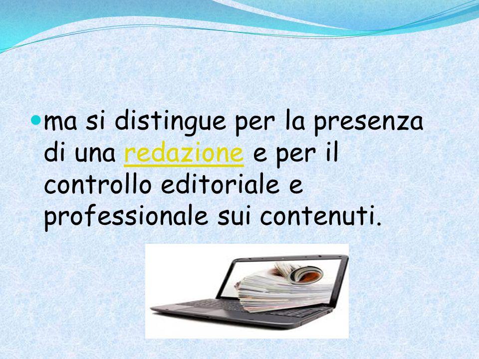 ma si distingue per la presenza di una redazione e per il controllo editoriale e professionale sui contenuti.redazione