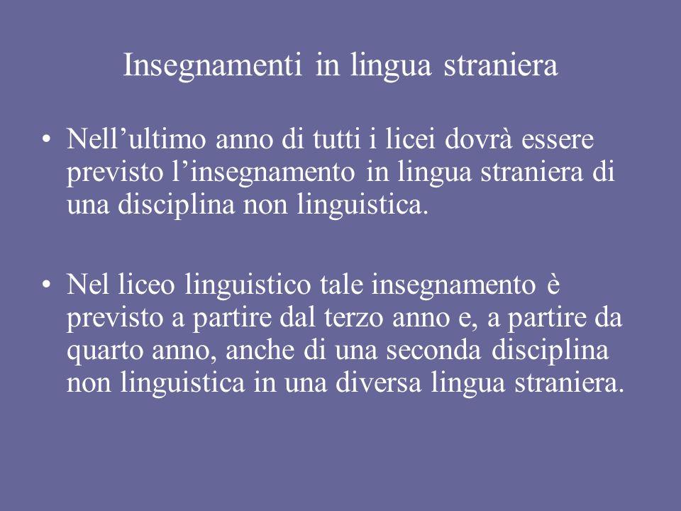 Insegnamenti in lingua straniera Nellultimo anno di tutti i licei dovrà essere previsto linsegnamento in lingua straniera di una disciplina non lingui