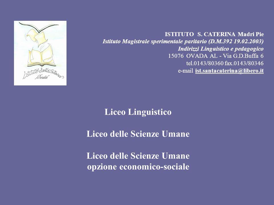 ISTITUTO S. CATERINA Madri Pie Istituto Magistrale sperimentale paritario (D.M.392 19.02.2003) Indirizzi Linguistico e pedagogico 15076 OVADA AL - Via