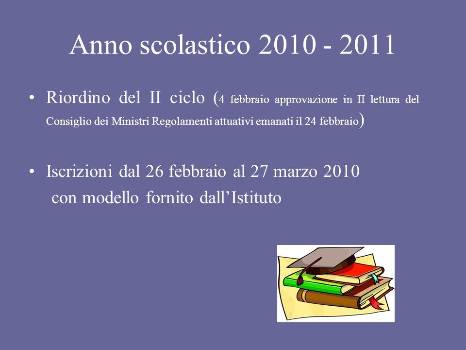 Anno scolastico 2010 - 2011 Riordino del II ciclo ( 4 febbraio approvazione in II lettura del Consiglio dei Ministri Regolamenti attuativi emanati il