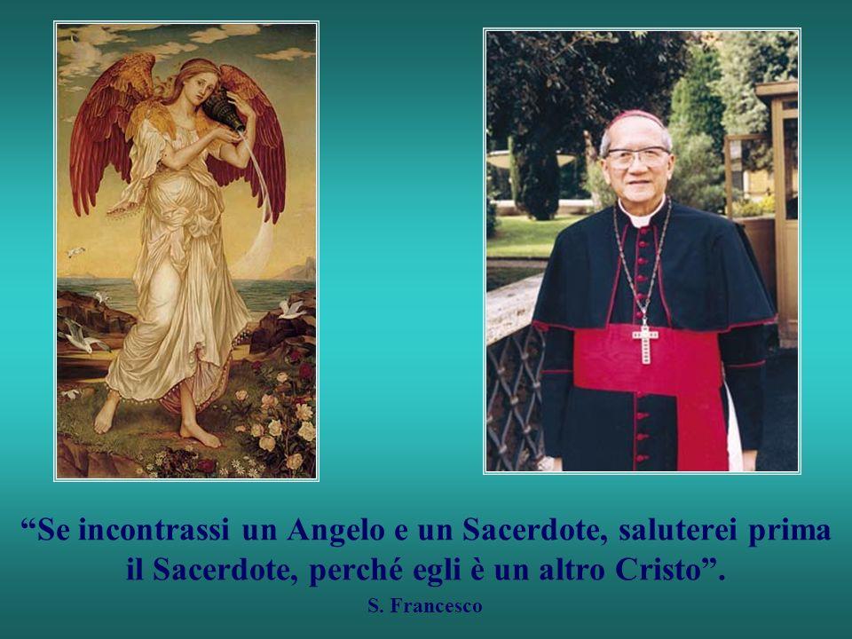 Se incontrassi un Angelo e un Sacerdote, saluterei prima il Sacerdote, perché egli è un altro Cristo.