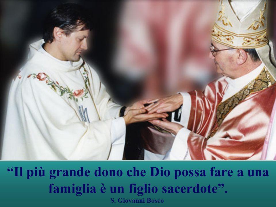 Il più grande dono che Dio possa fare a una famiglia è un figlio sacerdote. S. Giovanni Bosco